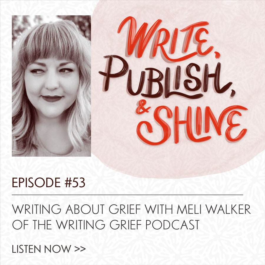 53 // Writing About Grief with Meli Walker of the Writing Grief Podcast