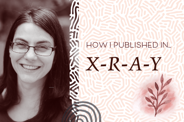 How I Published in X-R-A-Y Literary Magazine
