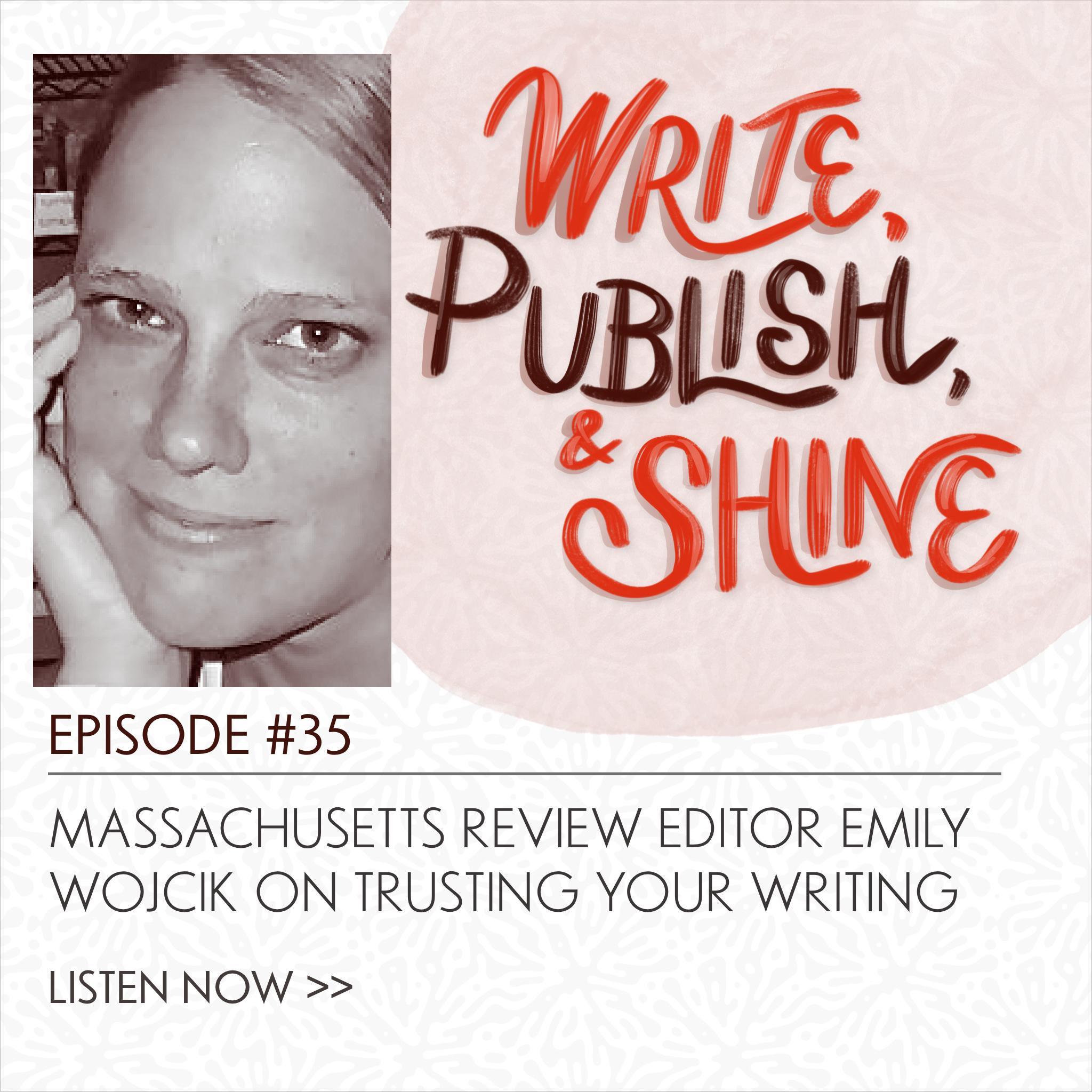 35 // Massachusetts Review Editor Emily Wojcik on Trusting Your Writing [Replay]