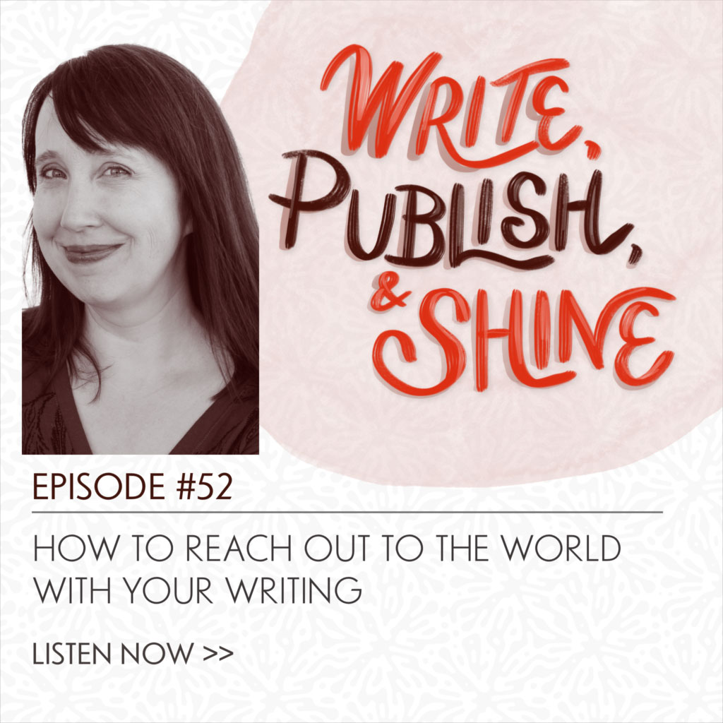 52 // How to Reach Out to the World with Your Writing