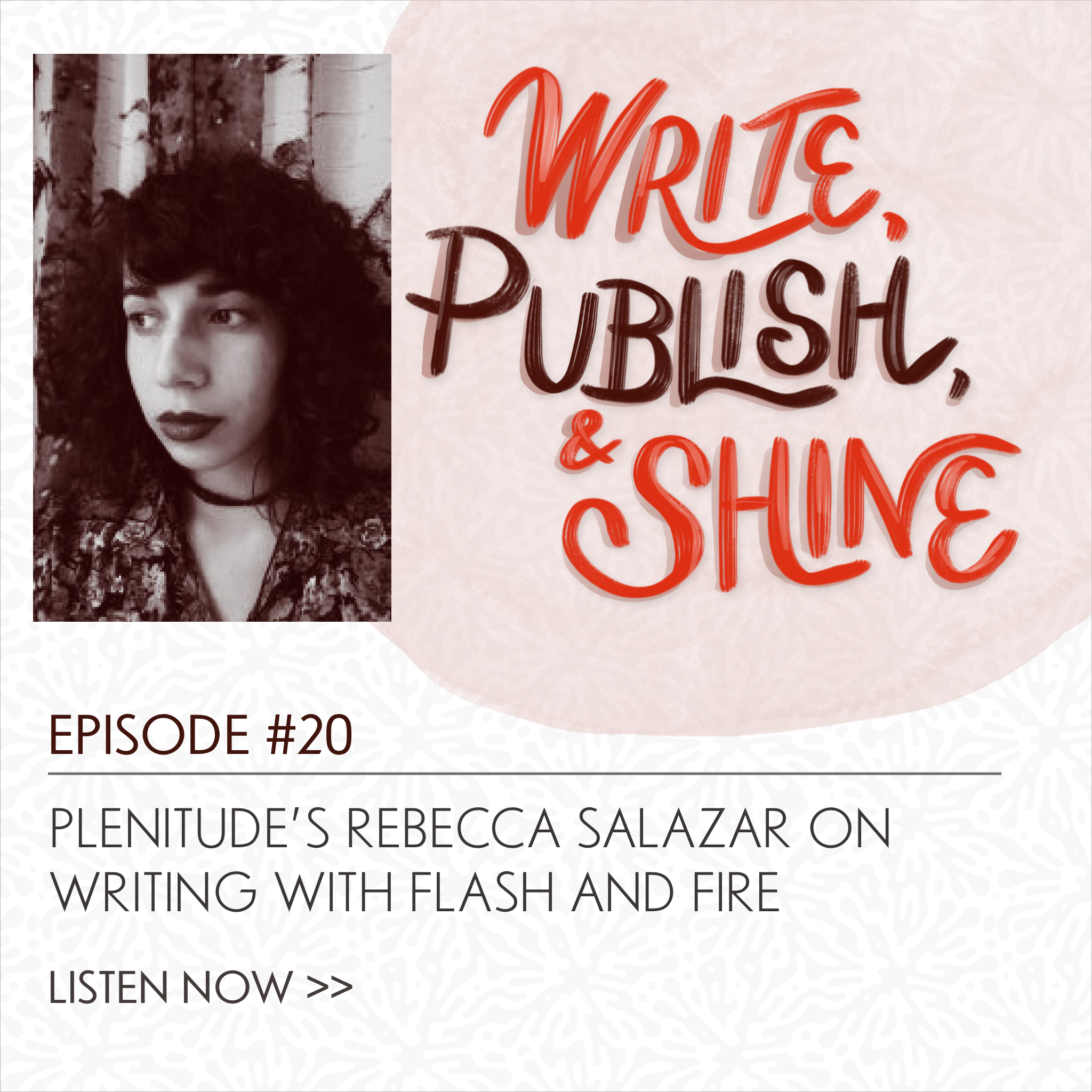 20 // Plenitude's Rebecca Salazar on Writing with Flash AND Fire [Replay]