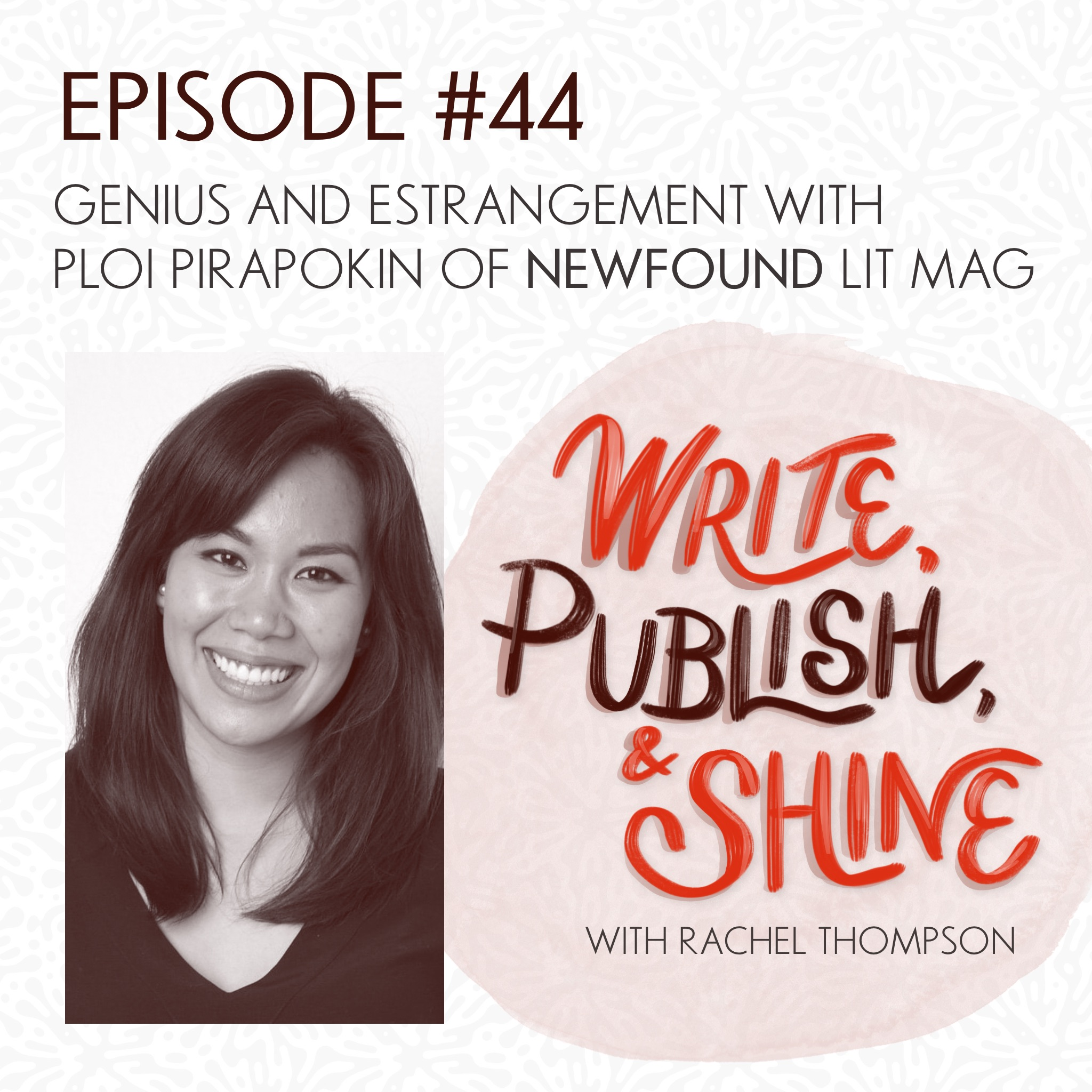 44 // Genius and Estrangement with Ploi Pirapokin of Newfound #LitMagLove