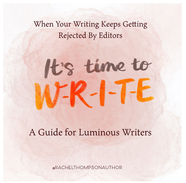 When Your Writing Keeps Getting Rejected By Editors, It's Time to W-R-I-T-E.